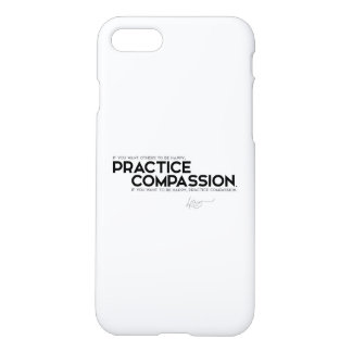 QUOTES: Dalai Lama - Practice Compassion iPhone 7 Case