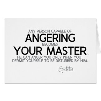 QUOTES: Epictetus: Angering you, your master Card