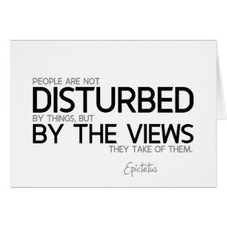 QUOTES: Epictetus: Disturbed by the views Card
