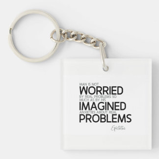 QUOTES: Epictetus: Imagined anxieties Keychain