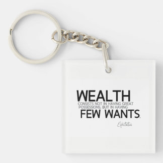 QUOTES: Epictetus: Wealth: few wants Keychain