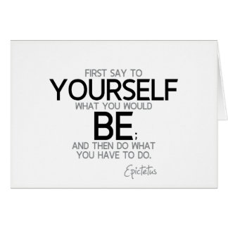 QUOTES: Epictetus: What you would be Card