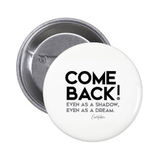 QUOTES: Euripides: Come back! Pinback Button