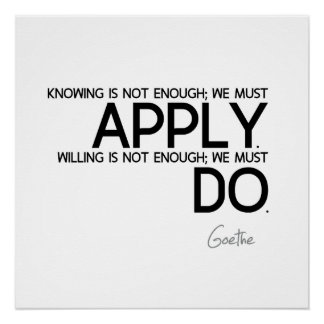 QUOTES: Goethe - Apply, Do Poster