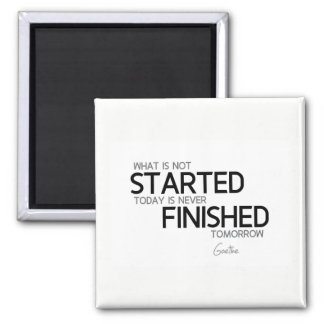 QUOTES: Goethe: Started today, finished tomorrow Magnet