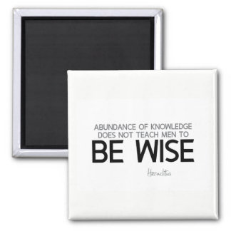 QUOTES: Heraclitus: Be wise Magnet