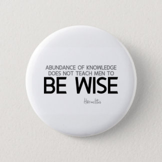 QUOTES: Heraclitus: Be wise Pinback Button