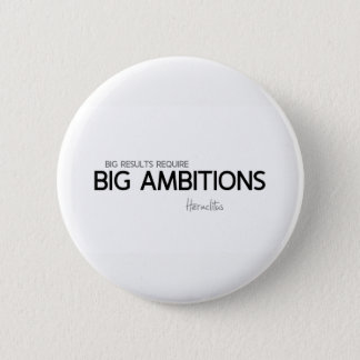 QUOTES: Heraclitus: Big ambitions Button