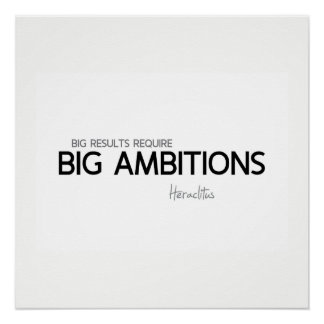 QUOTES: Heraclitus: Big results, big ambitions Poster