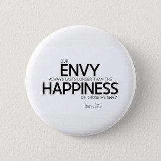 QUOTES: Heraclitus: Envy always lasts longer Button