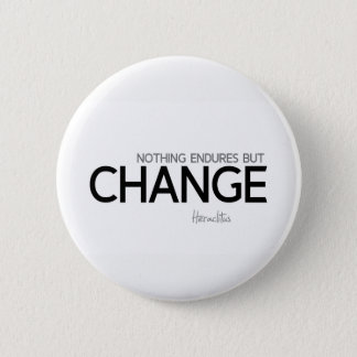 QUOTES: Heraclitus: Nothing endures but change Pinback Button