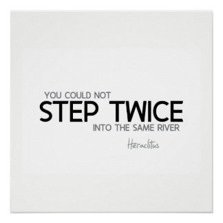 QUOTES: Heraclitus: Step twice into the same river Poster