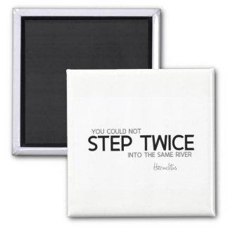 QUOTES: Heraclitus: Step twice, same river Magnet