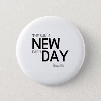 QUOTES: Heraclitus: The sun is new each day Button