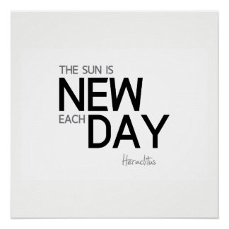 QUOTES: Heraclitus: The sun is new each day Poster