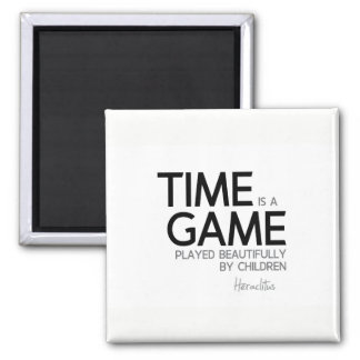 QUOTES: Heraclitus: Time is a game Magnet