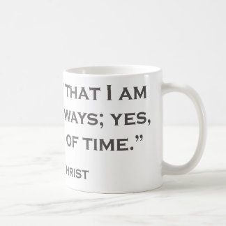 QUOTES JESUS 05 And know that I am with you always Coffee Mug