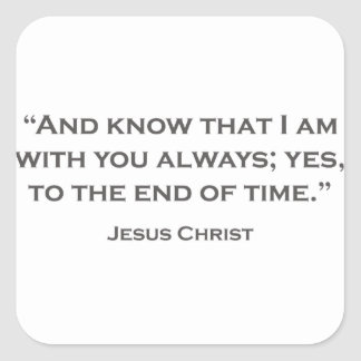 QUOTES JESUS 05 And know that I am with you always Square Sticker