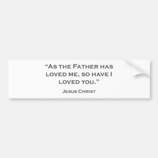 QUOTES JESUS 06 As the Father has loved me Bumper Sticker