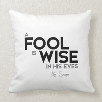 QUOTES: King Solomon: A fool is wise in his eyes Throw Pillow