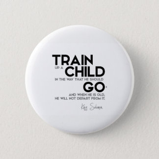 QUOTES: King Solomon: Train up a child Pinback Button