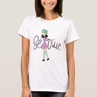 Quotes on Art: Be True T-Shirt