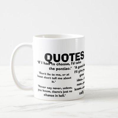 http://rlv.zcache.com/quotes_to_live_by_mug-p1681190272341328612otmb_400.jpg