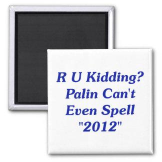 ¿R el embromar de U? Palin no puede incluso deletr Imán De Nevera
