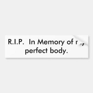R.I.P.  In Memory of my perfect body. Car Bumper Sticker