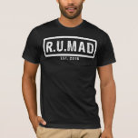 R.U.MAD - Official RUMAD [ARE YOU MAD] T-Shirt