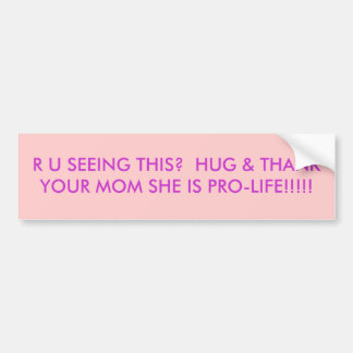 R U SEEING THIS?  HUG & THANK YOUR MOM SHE IS P... BUMPER STICKER