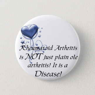 RA is not just plain ole arthritis It is a Disease Pinback Button