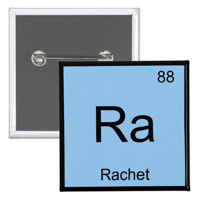 Ra - Rachet Chemistry Element Symbol Slang T-Shirt Pinback Button