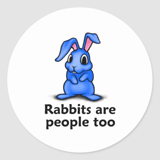 Rabbits are People too Classic Round Sticker