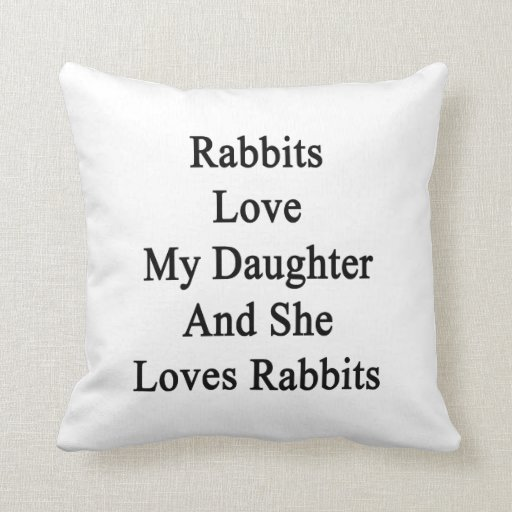 Rabbits Love My Daughter And She Loves Rabbits Throw Pillow