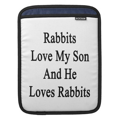 Rabbits Love My Son And He Loves Rabbits iPad Sleeve