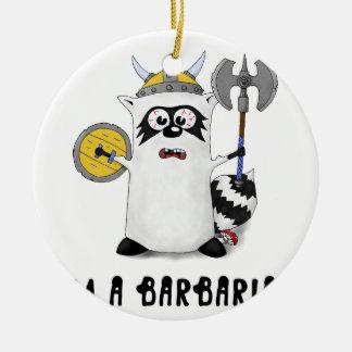 Raccoon: I'm a Barbarian! Ceramic Ornament