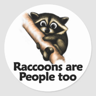 Raccoons are People too Classic Round Sticker
