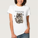 Raccoons left Footprints on my Heart Humor Quote T-Shirt