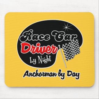 Race Car Driver by Night Anchorman by Day Mouse Pad