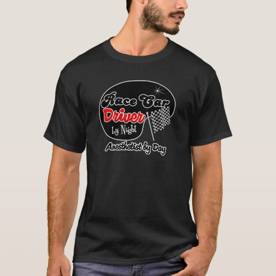 Race Car Driver by Night Anesthetist by Day T-Shirt