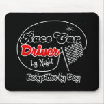 Race Car Driver by Night Babysitter by Day Mousepad