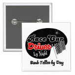 Race Car Driver by Night Bank Teller by Day Pinback Button