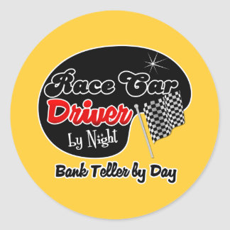 Race Car Driver by Night Bank Teller by Day Classic Round Sticker