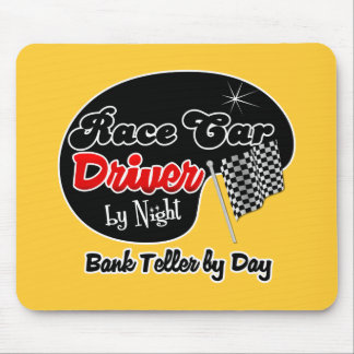 Race Car Driver by Night Bank Teller by Day Mouse Pad