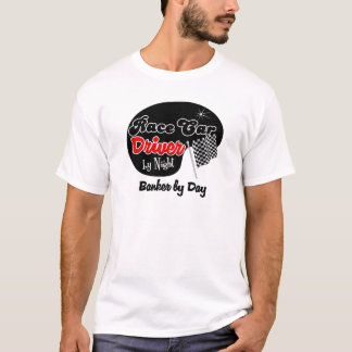 Race Car Driver by Night Banker by Day T-Shirt