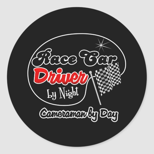 Race Car Driver by Night Cameraman by Day Classic Round Sticker