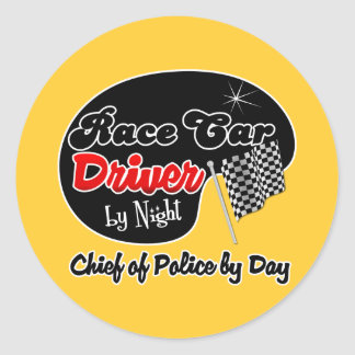 Race Car Driver by Night Chief of Police by Day Classic Round Sticker