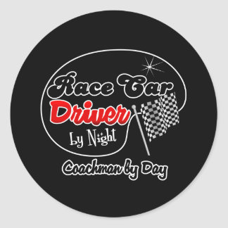 Race Car Driver by Night Coachman by Day Classic Round Sticker