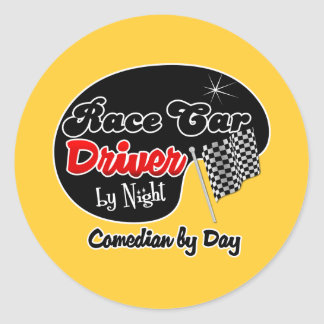 Race Car Driver by Night Comedian by Day Classic Round Sticker